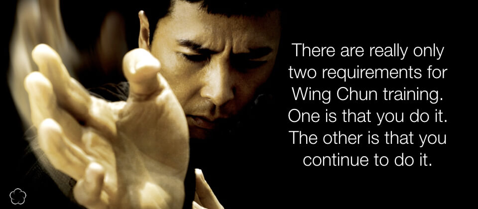 There are only two requirements for Wing Chun training...
